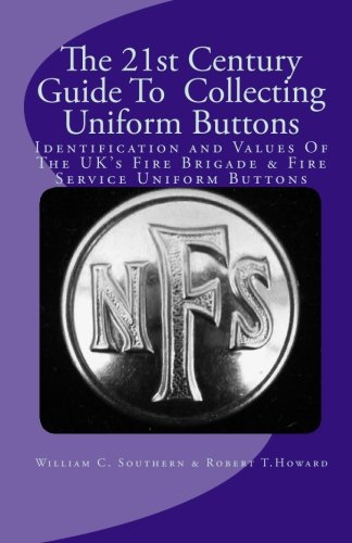 The 21st Century Guide To  Collecting Uniform Buttons: Identification and Values Of The UK's Fire Brigade & Fire Service Uniform Buttons