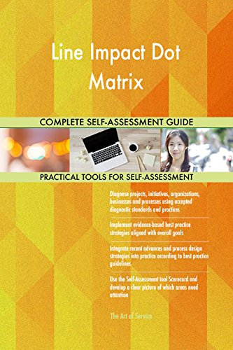Line Impact Dot Matrix All-Inclusive Self-Assessment - More than 690 Success Criteria, Instant Visual Insights, Comprehensive Spreadsheet Dashboard, Auto-Prioritized for Quick Results - Impact Dot