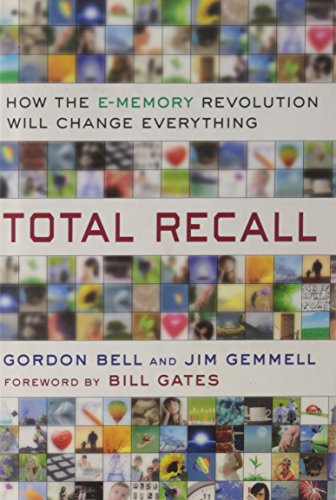 Total Recall: How the E-Memory Revolution Will Change Everything by Dutton