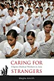 "Megha Amrith, ""Caring for Strangers: Filipino Medical Workers in Asia"" (NIAS Press, 2016)"