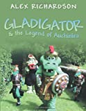 Gladigator and the Legend of Auchinle, Alex Richardson, 1449019684
