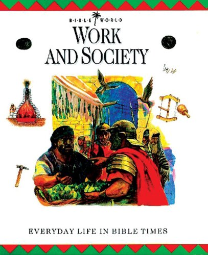 Work and Society: Everyday Life in Bible Times (Bible World)