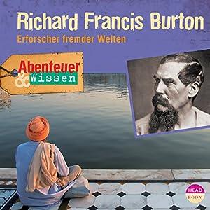 Richard Francis Burton - Erforscher fremder Welten (Abenteuer & Wissen) Hörbuch