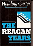 The Reagan Years, Hodding Carter, 080761209X