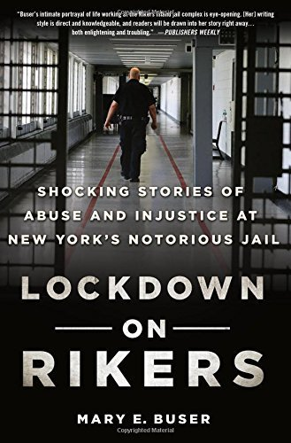 Lockdown on Rikers: Shocking Stories of Abuse and Injustice at New York's Notorious Jail by Mary E. Buser (2015-09-29)