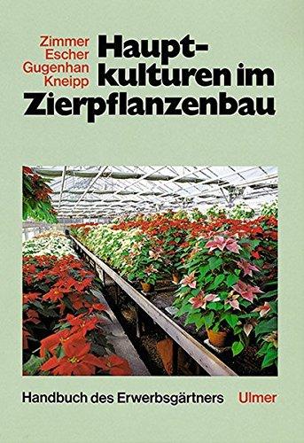 Handbuch des Erwerbsgärtners: Hauptkulturen im Zierpflanzenbau