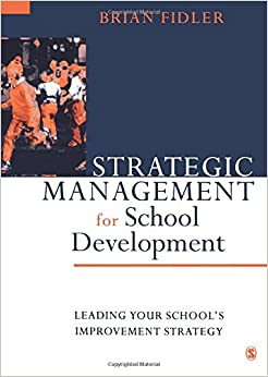 Strategic Management for School Development: Leading Your School′s Improvement Strategy (Published in association with the British Educational Leadership and Management Society)