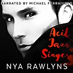 Acid Jazz Singer: Book One of the Hunger Hurts Series | Nya Rawlyns
