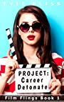 Project Career Detonate: (smart steamy romance on a movie set) (Film Flings Book 1)