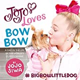 JoJo Loves BowBow: A Day in the Life of the World's Cutest Canine