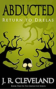 Abducted: Return To Drelas (Abducted Series Book 2) by [Cleveland, J. R.]