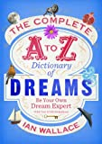 The Complete A to Z Dictionary of Dreams: Be Your Own Dream Expert