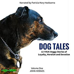 Dog Tales: 12 True Dog Stories of Loyalty, Heroism and Devotion, Volume 1 Audiobook
