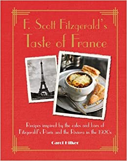 F  Scott Fitzgerald's Taste of France: Recipes inspired by the cafés