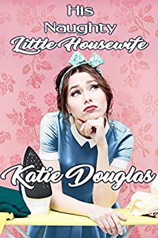 His Naughty Little Housewife by [Douglas, Katie]