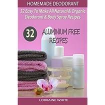 Homemade Deodorant : 32 Easy To Make Natural & Organic Deodorant & Body Spray Recipes: ...