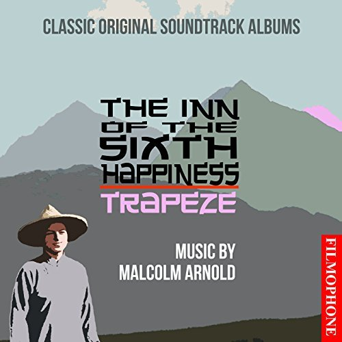 The Inn of the Sixth Happiness / Trapeze (Classic Original Soundtrack Albums) by Malcolm Arnold (2015-08-03)