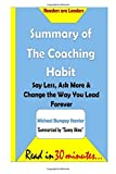 img - for Summary of The Coaching Habit: Say Less, Ask More & Change the Way You Lead Fore: Say Less, Ask More & Change the Way You Lead Forever- Michael Bungay Stanier book / textbook / text book