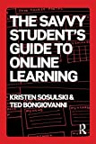 The Savvy Student's Guide to Online Learning, Kristen Sosulski and Ted Bongiovanni, 0415655986