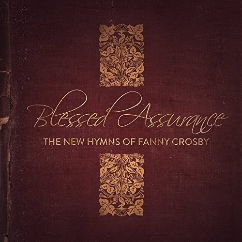 Blessed Assurance...The New Hymns of Fanny Crosby ()