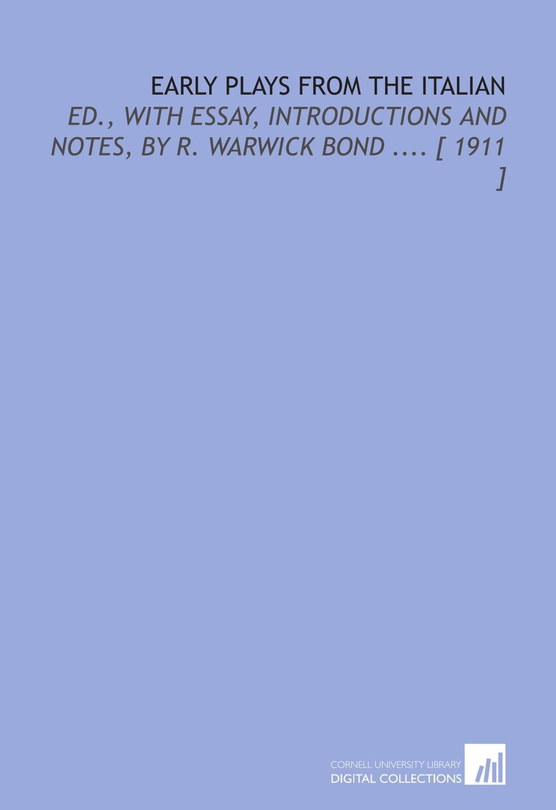 Early Plays From the Italian: Ed., With Essay, Introductions and Notes, by R. Warwick Bond .... [ 1911 ] pdf epub
