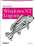 Managing Windows NT Logons, Ivens, Kathy, 1565926374