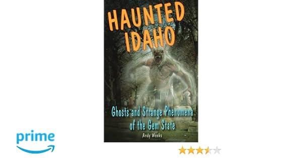 Haunted Idaho: Ghosts and Strange Phenomena of the Gem State (Haunted Series)