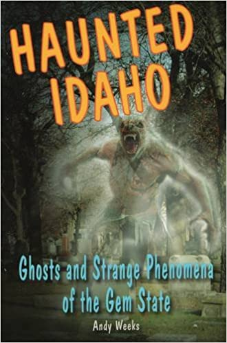 Haunted Idaho: Ghosts and Strange Phenomena of the Gem State (Haunted Series) Paperback – April 1, 2013 by Andy Weeks  (Author)