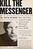 img - for By Nick Schou - Kill the Messenger: How the CIA's Crack-cocaine Controversy Destroyed Journalist Gary We (1st Edition) (10.1.2006) book / textbook / text book