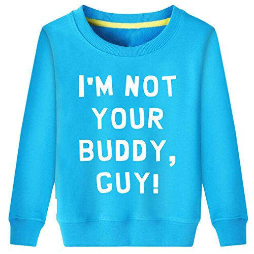 Little Boys Girls I'm Not Your Buddy Guy Funny Joke Sweatshirt (Blue,S) -