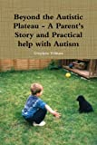Beyond the Autistic Plateau - a Parent's Story and Practical Help with Autism, Stephen Pitman, 1471604012