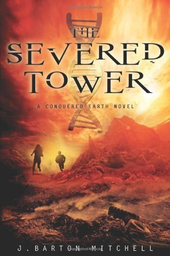 The Severed Tower: A Conquered Earth Novel (The Conquered Earth Series) by Mitchell, J. Barton (November 19, 2013) Hardcover