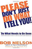 img - for Please Don't Just Do What I Tell You! Do What Needs to Be Done: Every Employee's Guide to Making Work More Rewarding by Robert B. Nelson (2001) Hardcover book / textbook / text book