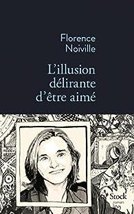 L'illusion délirante d'être aimé  par Florence Noiville
