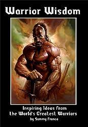 Warrior Wisdom: Inspiring Ideas from the World's Greatest Warriors (English Edition)