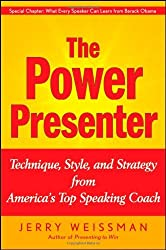 The Power Presenter: Technique, Style, and Strategy from America's Top Speaking Coach by Jerry Weissman (2009-02-03)