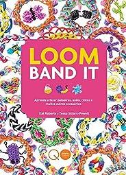 Loom Band It : Aprenda a fazer pulseiras, anéis, cintos e muitos outros acessórios