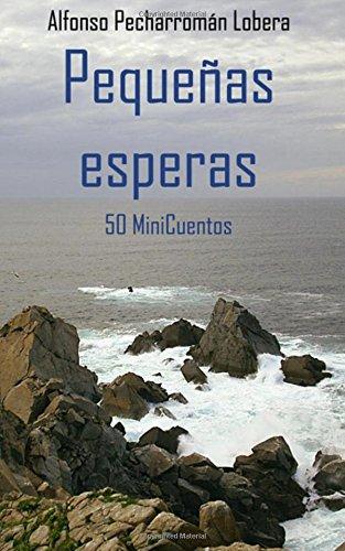 Pequeñas Esperas (50 MiniCuentos)  [Lobera, Alfonso Pecharromán] (Tapa Blanda)