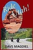 Ride Utah!, Dave Magdiel, 0615775241