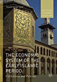 The Economic System of the Early Islamic Period: Institutions and Policies (Political Economy of Islam)