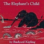 The Elephant's Child (Dramatized)   Rudyard Kipling