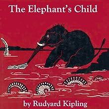 The Elephant's Child (Dramatized) Audiobook by Rudyard Kipling Narrated by Cindy Killavey, Walter Zimmerman, John Chatty