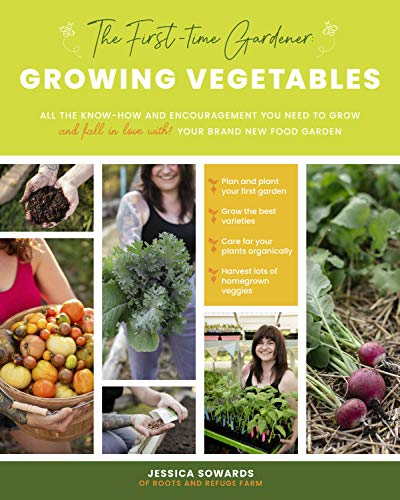 Book Cover: The First-time Gardener: Growing Vegetables: All the know-how and encouragement you need to grow - and fall in love with! - your brand new food garden