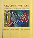 Group Microskills : Culture-Centered Group Process and Stategies, Ivey, Allen E. and Pedersen, Paul, 0917276159