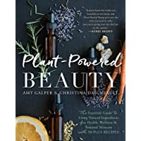 Plant-Powered Beauty: The Essential Guide to Using Natural Ingredients for Health...