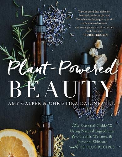 Plant-Powered Beauty: The Essential Guide to Using Natural Ingredients for Health, Wellness, and Per