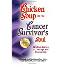 Chicken Soup for the Cancer Survivor's Soul                 *was Chicken Soup fo: Healing Stories of Courage and Inspiration