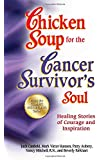 Chicken Soup for the Cancer Survivor's Soul *was Chicken Soup fo: Healing Stories of Courage and Inspiration (Chicken…
