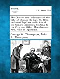 The Charter and Ordinances of the City of Chicago Together with Acts of the General Assembly Relating to the City, And, George W. Thompson and John A. Thompson, 1287336582
