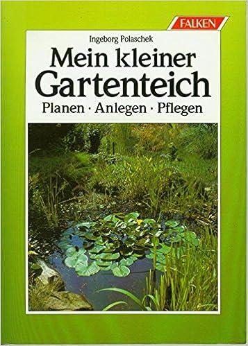 Mein Kleiner Gartenteich Planen Anlegen Pflegen Ingeborg